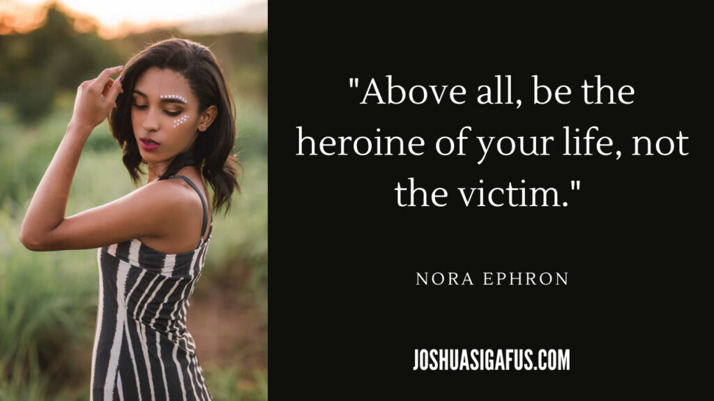 Image 7 Above all, be the heroine of your life, not the victim quote