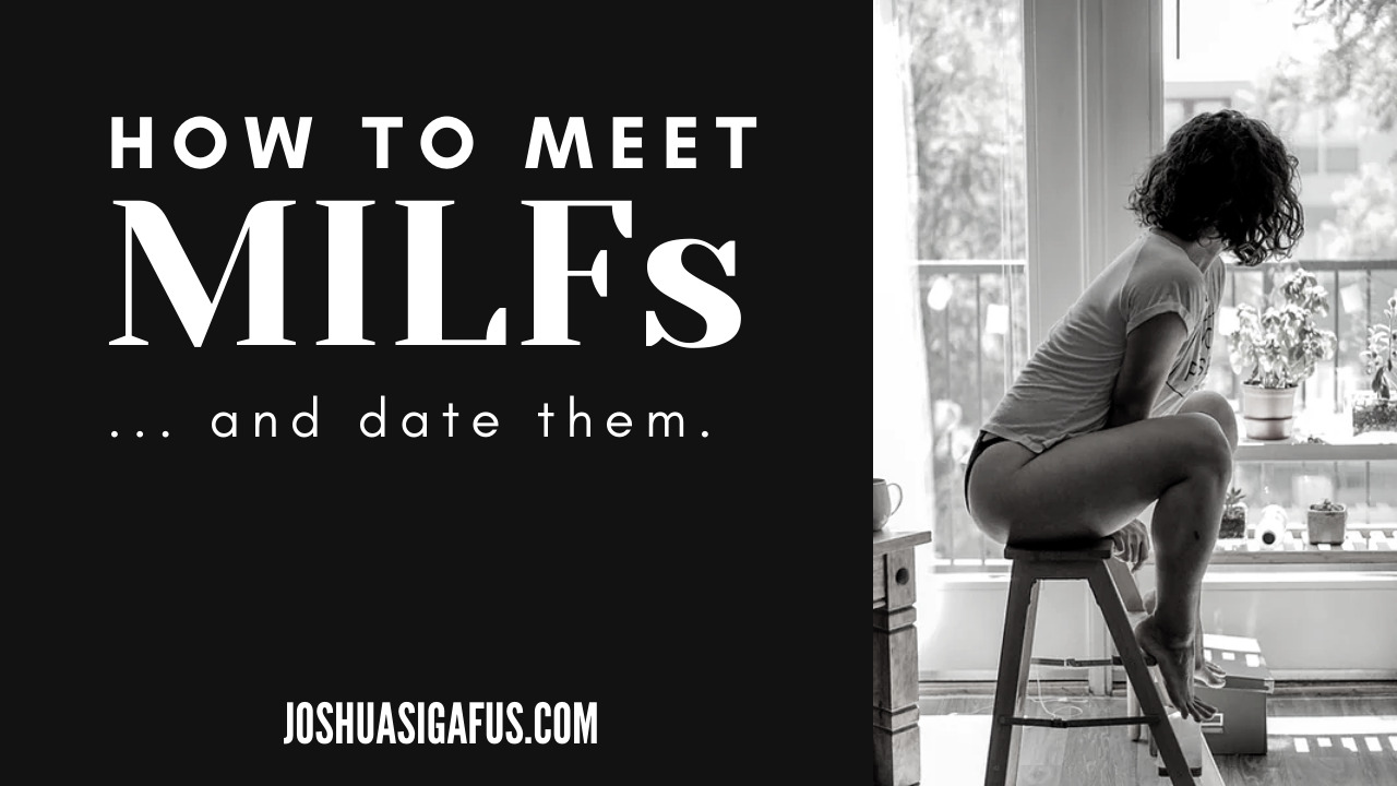 how to meet milfs and date them
