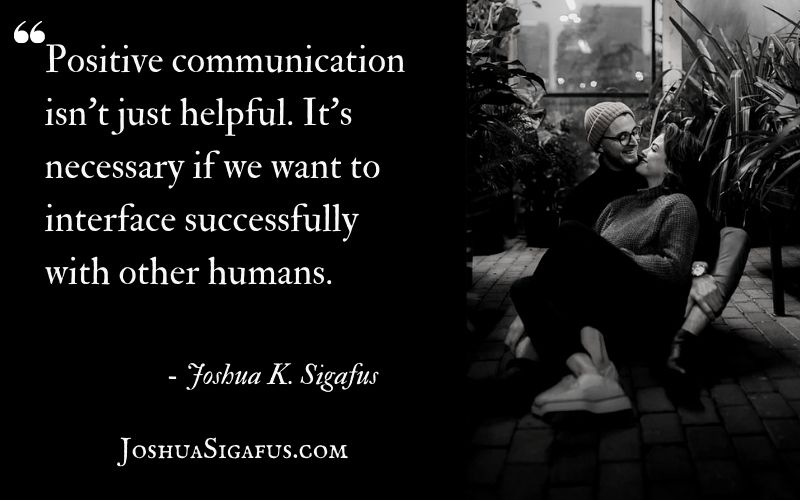 Positive communication isn't just helpful. It's necessary