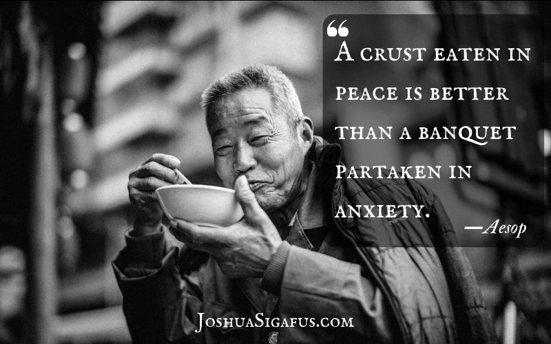 A crust eaten in peace is better than a banquet partaken in anxiety