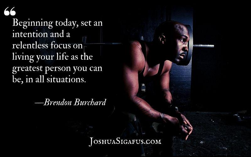 Beginning today, set an intention and a relentless focus
