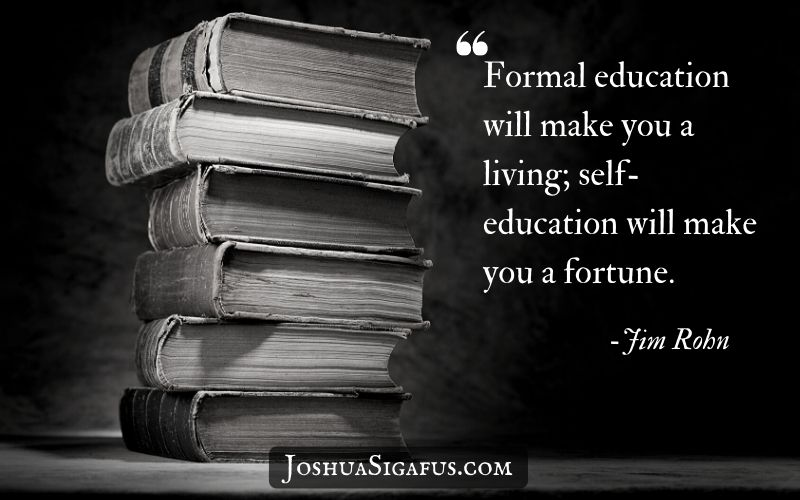 Formal education will make you a living; self-education will make you a fortune