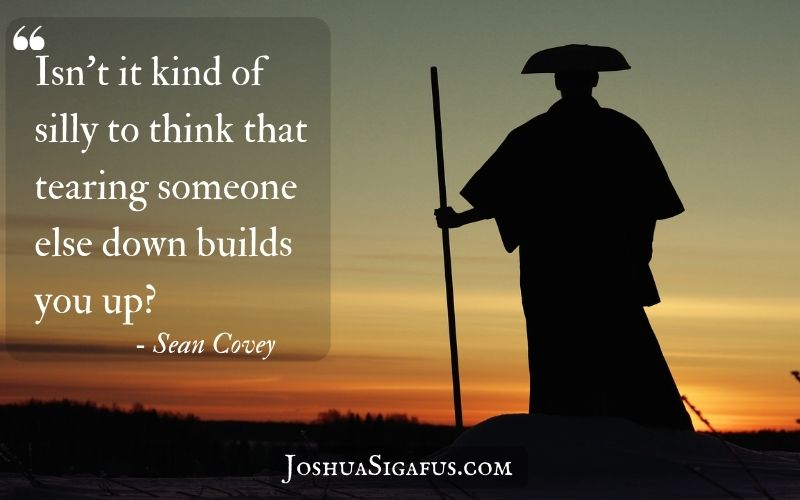 Isn't it kind of silly to think that tearing someone else down builds you up