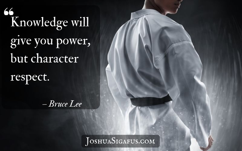 Knowledge will give you power, but character respect