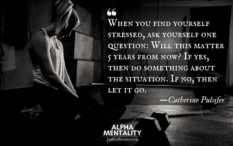 When you find yourself stressed, ask yourself one question