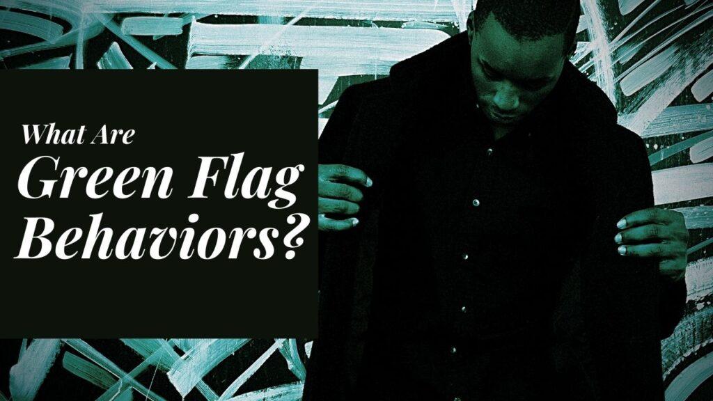 what are green flag behaviors