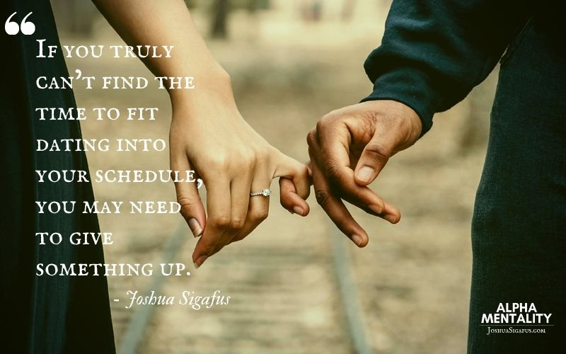 7. Understand That Busy People May Need To Sacrifice Things To Create A Dating Life